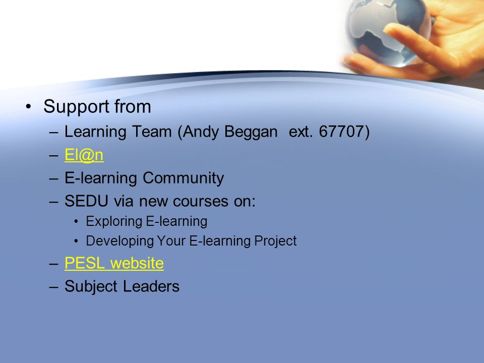 Support from –Learning Team (Andy Beggan ext.