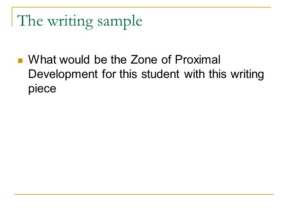 The writing sample What would be the Zone of Proximal Development for this student with this writing piece