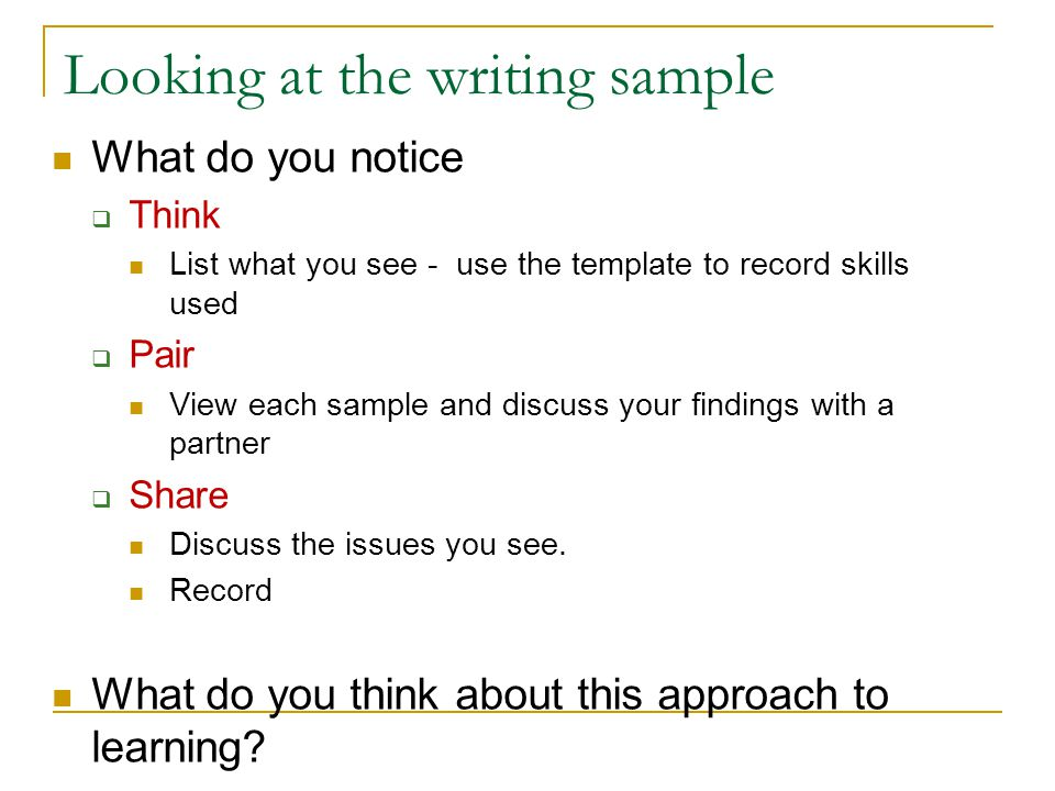 Looking at the writing sample What do you notice  Think List what you see - use the template to record skills used  Pair View each sample and discuss your findings with a partner  Share Discuss the issues you see.