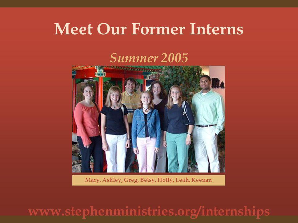 www.stephenministries.org/internships Meet Our Former Interns Erica, Christina, Megan, Katy, Beth, Lauren, Lauren Summer 2006