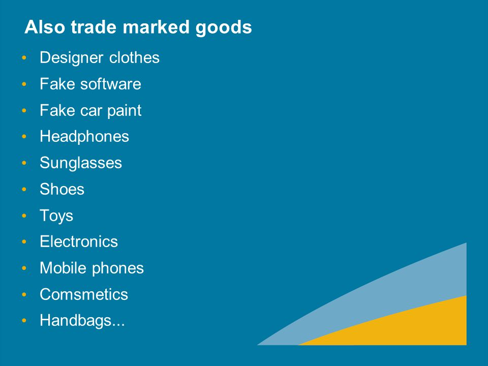 Also trade marked goods Designer clothes Fake software Fake car paint Headphones Sunglasses Shoes Toys Electronics Mobile phones Comsmetics Handbags..