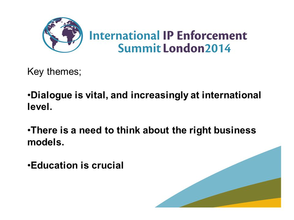 Key themes; Dialogue is vital, and increasingly at international level. There is a need to think about the right business models. Education is crucial