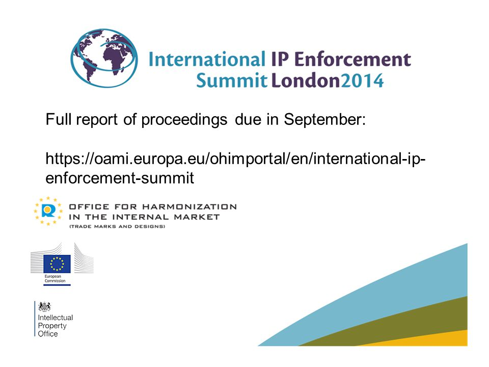 Full report of proceedings due in September: https://oami.europa.eu/ohimportal/en/international-ip- enforcement-summit