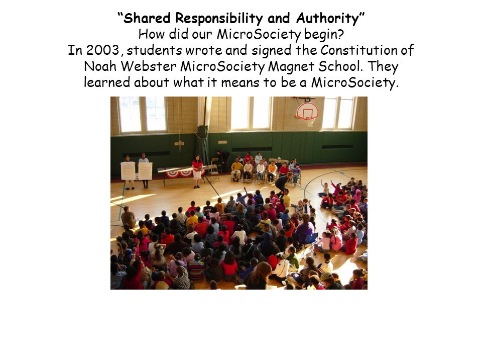 Shared Responsibility and Authority How did our MicroSociety begin.
