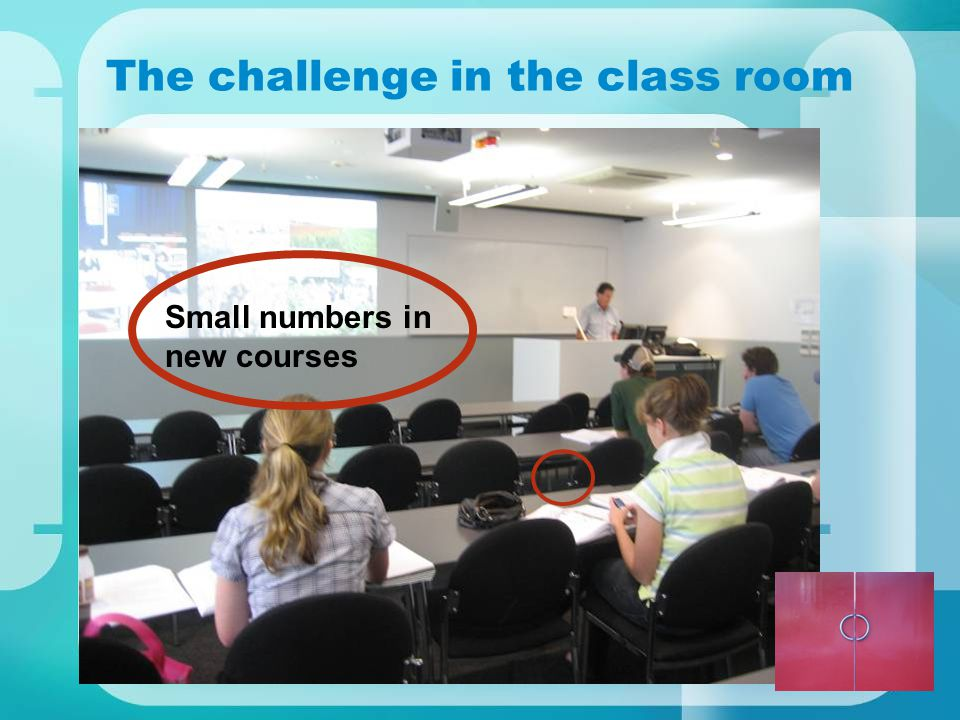 6 The challenge in the class room Small numbers in new courses