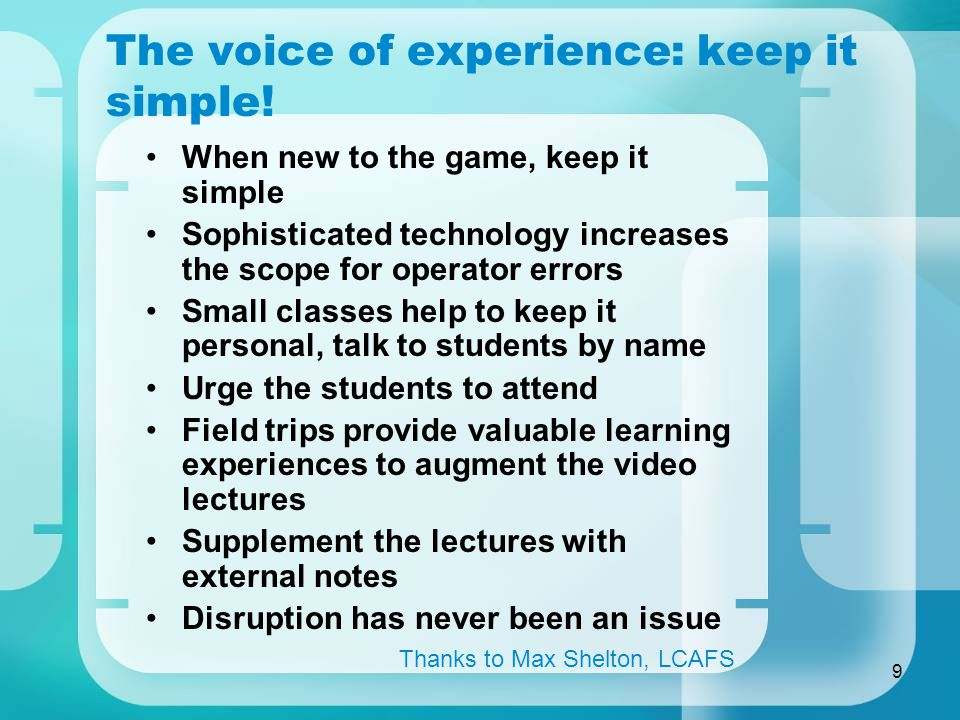 9 The voice of experience: keep it simple.