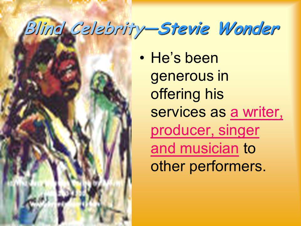 Blind Celebrity—Stevie Wonder An African- American Rock-en- Roll star.