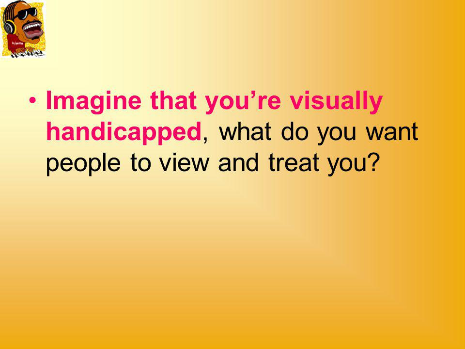 Give some examples of the common misconception people have toward blind people.