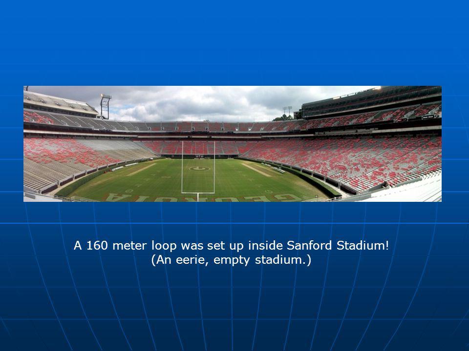 A 160 meter loop was set up inside Sanford Stadium! (An eerie, empty stadium.)