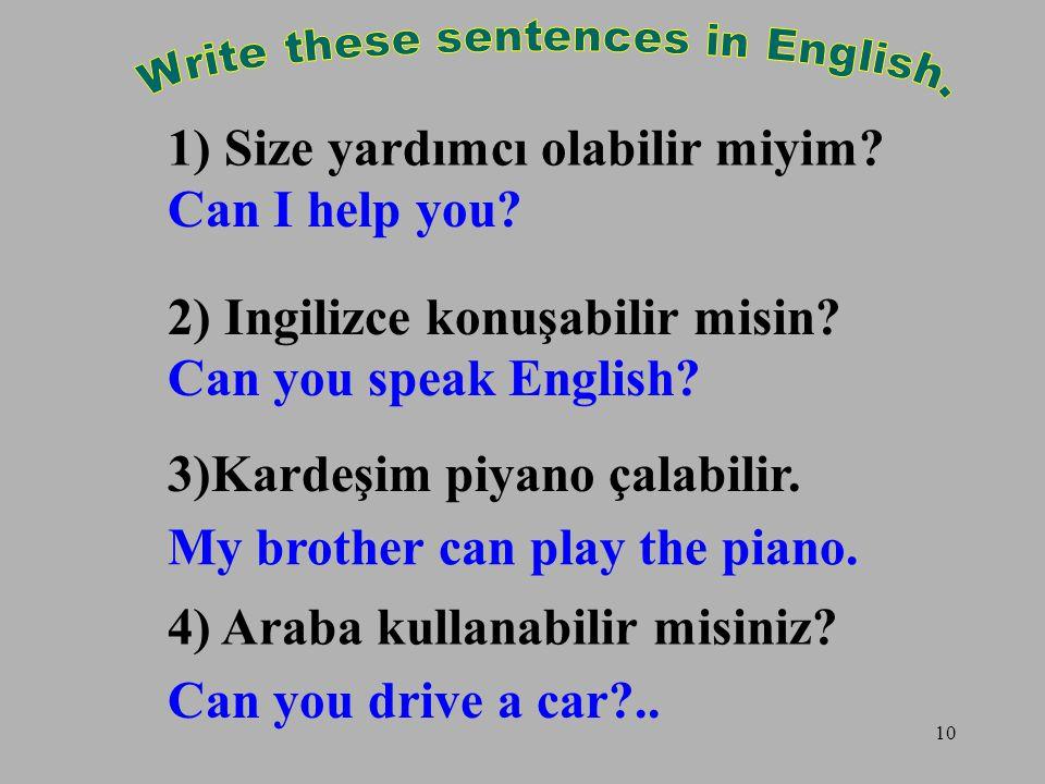 10 1) Size yardımcı olabilir miyim. 2) Ingilizce konuşabilir misin.