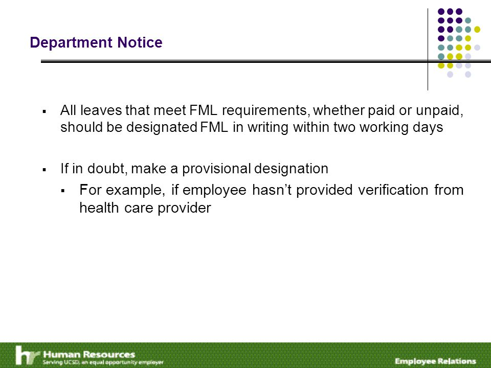 Department Notice  All leaves that meet FML requirements, whether paid or unpaid, should be designated FML in writing within two working days  If in doubt, make a provisional designation  For example, if employee hasn't provided verification from health care provider