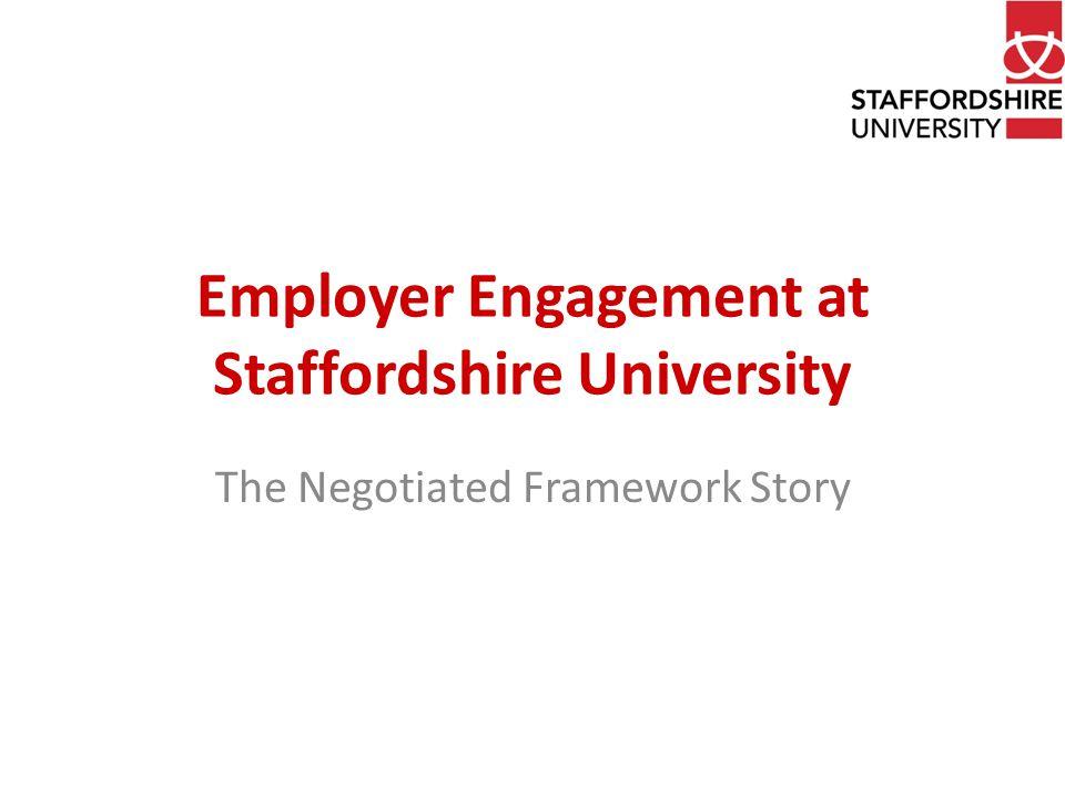 Employer Engagement at Staffordshire University The Negotiated Framework Story