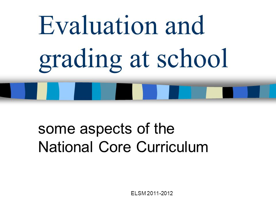 ELSM 2011-2012 Evaluation and grading at school some aspects of the National Core Curriculum
