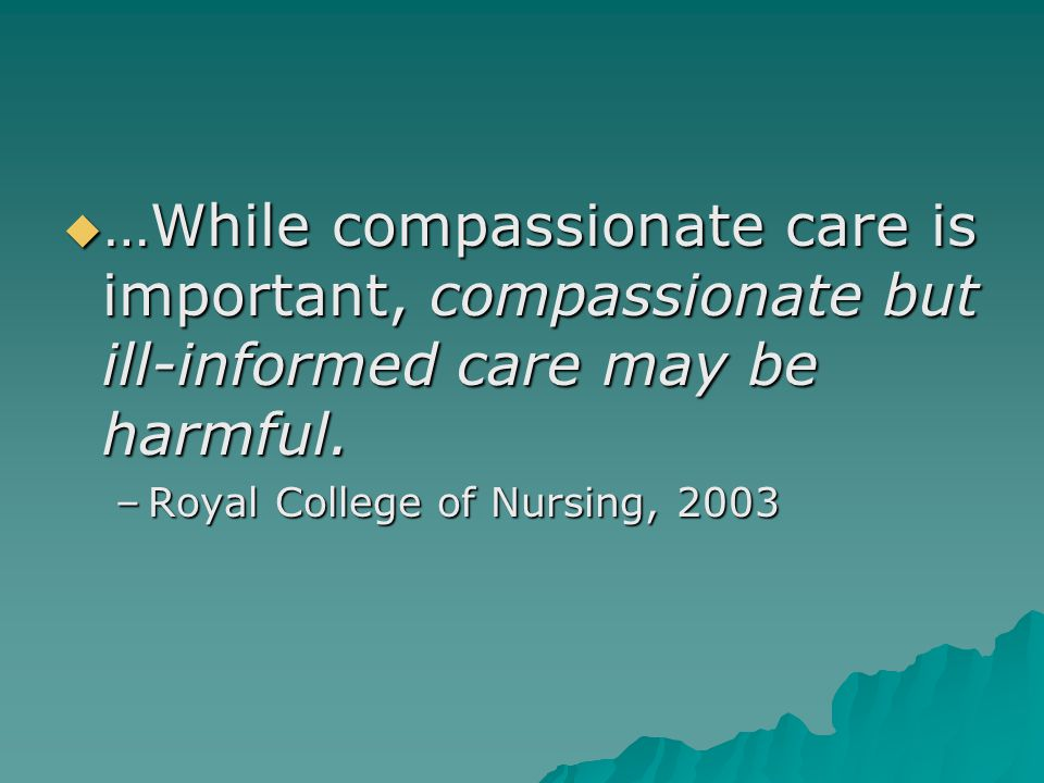  …While compassionate care is important, compassionate but ill-informed care may be harmful.