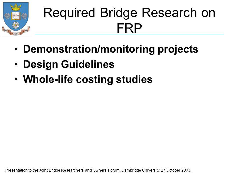 Presentation to the Joint Bridge Researchers' and Owners' Forum, Cambridge University, 27 October 2003.