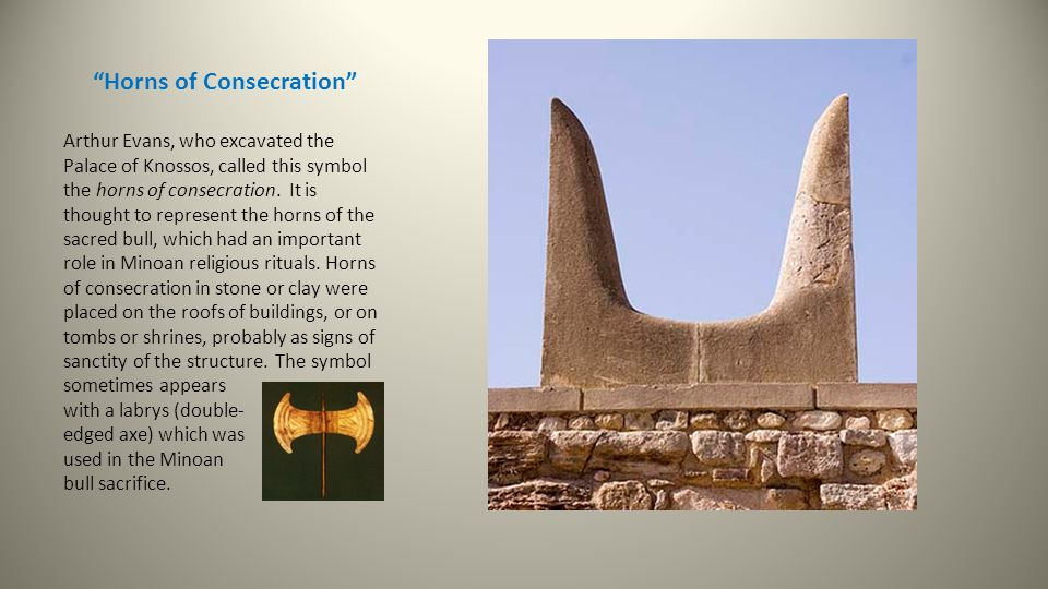 Horns of Consecration Arthur Evans, who excavated the Palace of Knossos, called this symbol the horns of consecration.