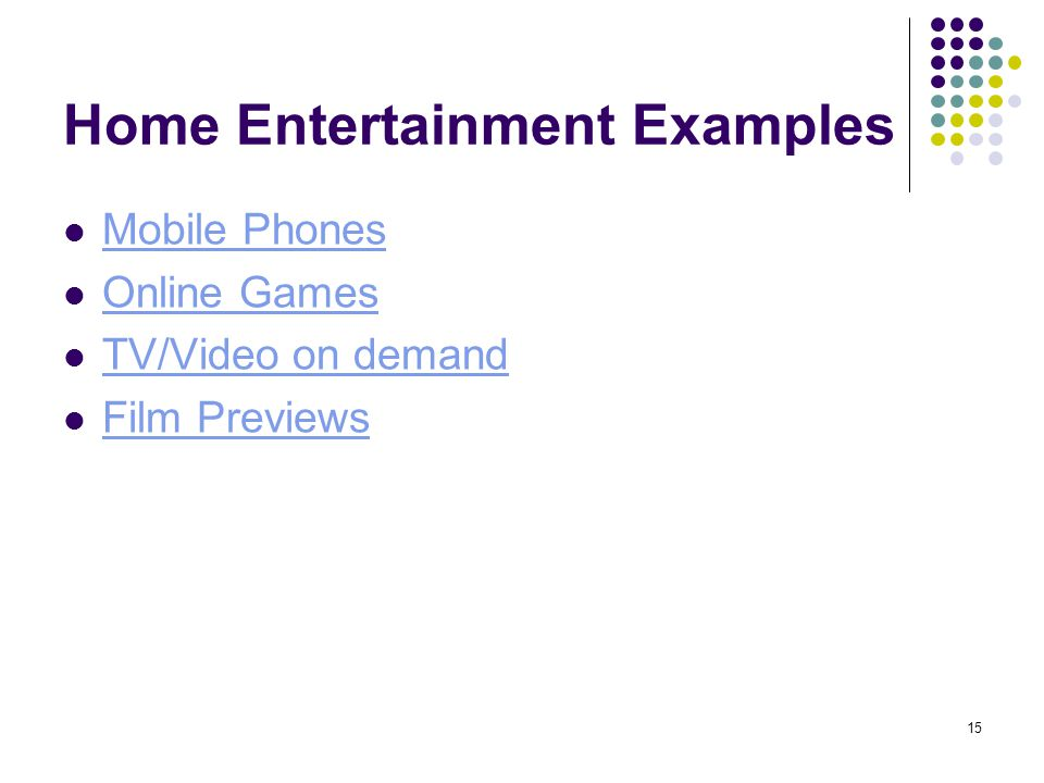 15 Home Entertainment Examples Mobile Phones Online Games TV/Video on demand Film Previews