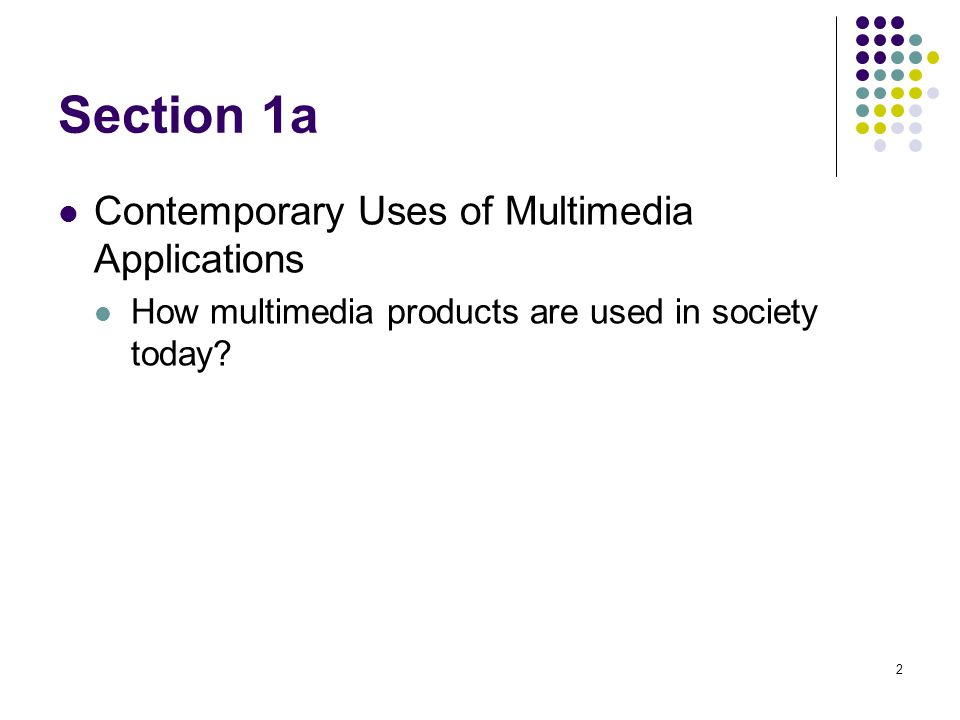 2 Section 1a Contemporary Uses of Multimedia Applications How multimedia products are used in society today