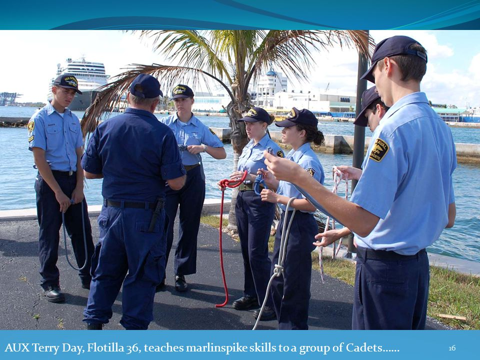 AUX Terry Day, Flotilla 36, teaches marlinspike skills to a group of Cadets…… 16