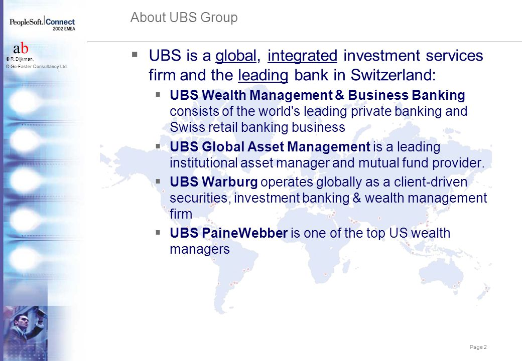 Page 2 abab © R.Dijkman, © Go-Faster Consultancy Ltd. About UBS Group  UBS is a global, integrated investment services firm and the leading bank in S