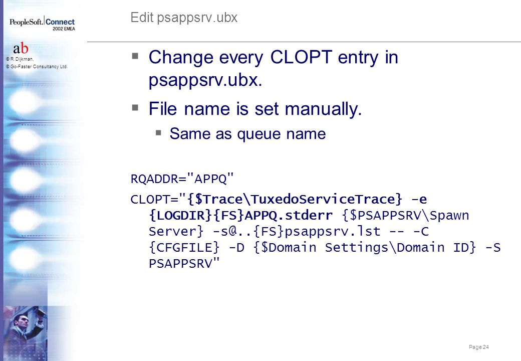 Page 24 abab © R.Dijkman, © Go-Faster Consultancy Ltd. Edit psappsrv.ubx  Change every CLOPT entry in psappsrv.ubx.  File name is set manually.  Sa