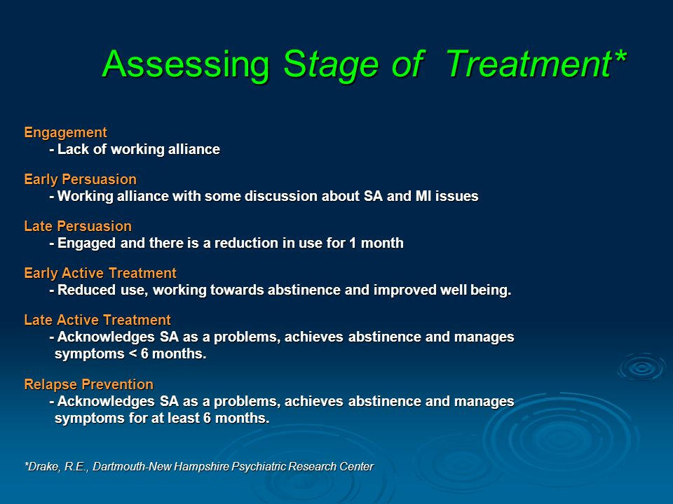 Assessing Stage of Treatment* Engagement - Lack of working alliance Early Persuasion - Working alliance with some discussion about SA and MI issues Late Persuasion - Engaged and there is a reduction in use for 1 month Early Active Treatment - Reduced use, working towards abstinence and improved well being.