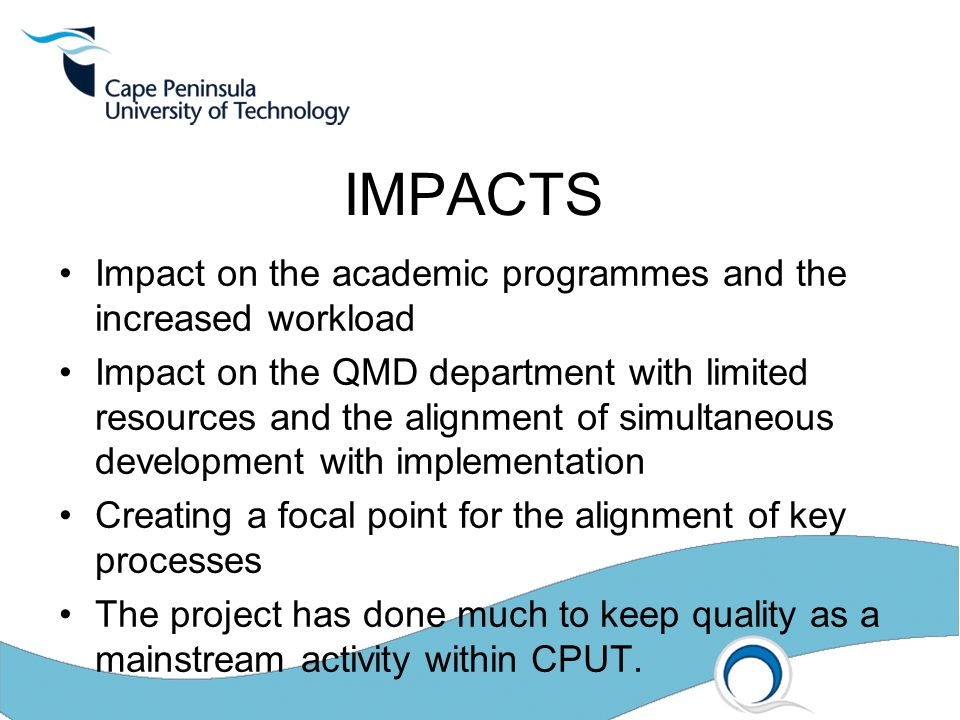 IMPACTS Impact on the academic programmes and the increased workload Impact on the QMD department with limited resources and the alignment of simultan