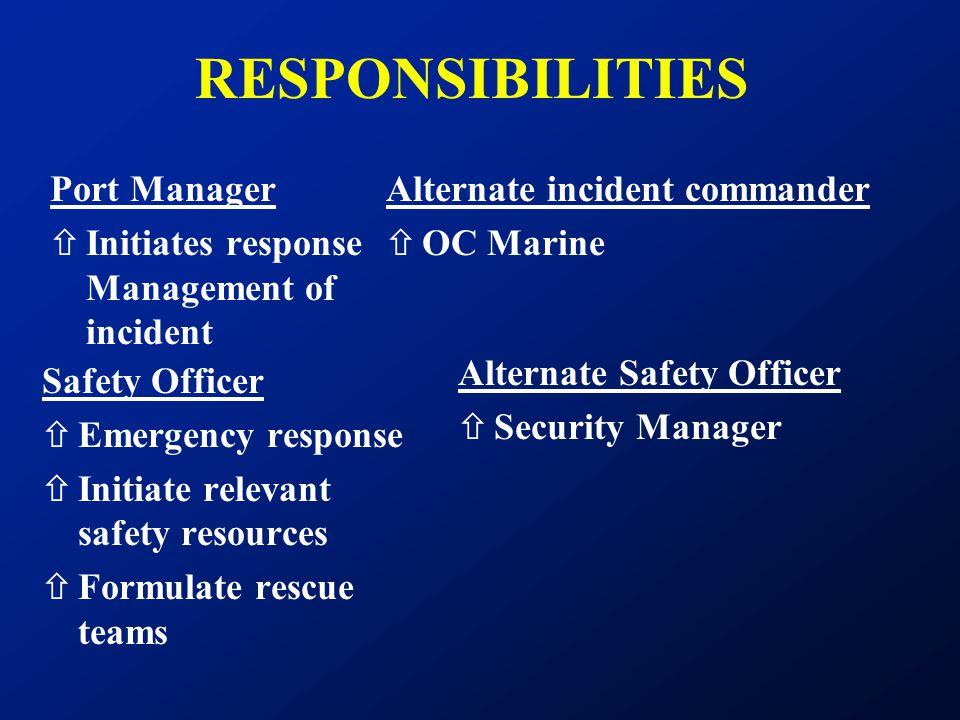 RESPONSIBILITIES Port Manager ñInitiates response Management of incident Safety Officer ñEmergency response ñInitiate relevant safety resources ñFormu