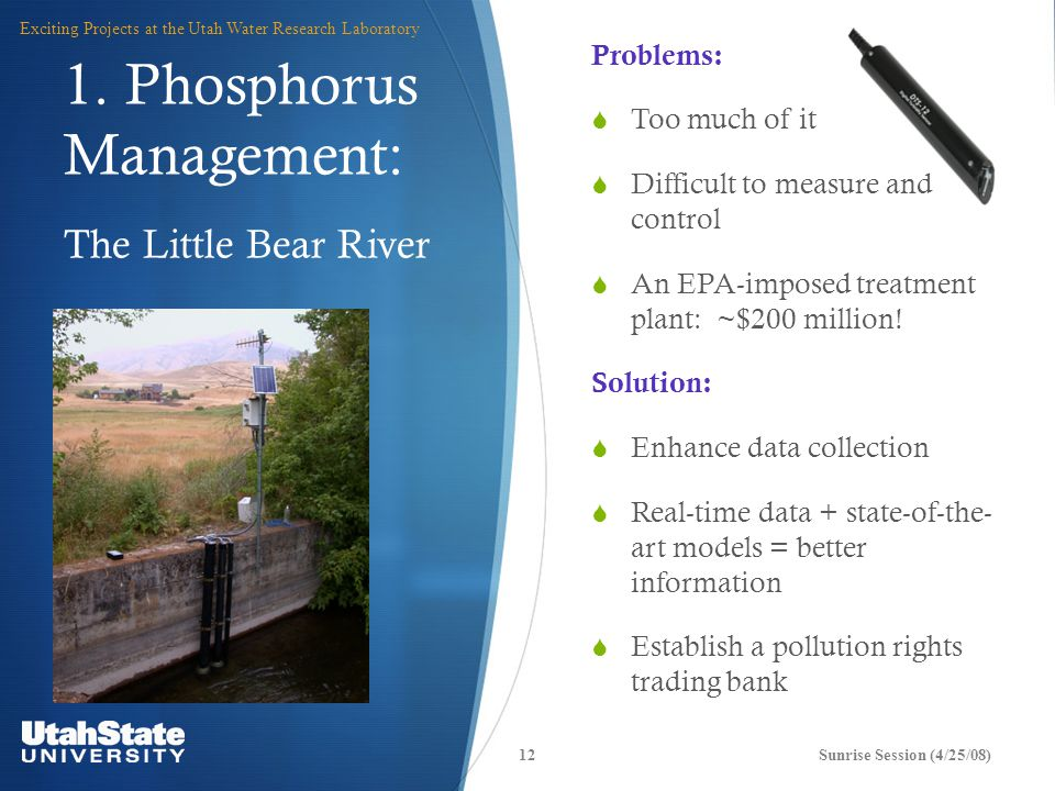 1. Phosphorus Management: Problems:  Too much of it  Difficult to measure and control  An EPA-imposed treatment plant: ~$200 million! Solution:  E