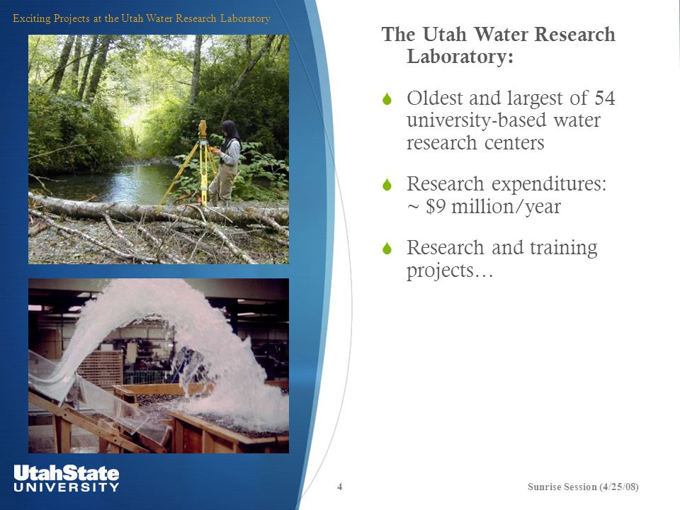 Sunrise Session (4/25/08) Exciting Projects at the Utah Water Research Laboratory Research and training projects in:  all 29 Utah counties,  several US states, and  historically, more than 70 countries