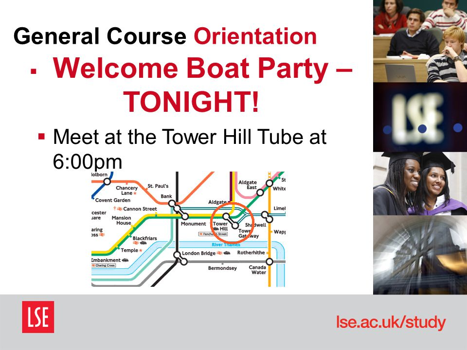 General Course Orientation  Welcome Boat Party – TONIGHT!  Meet at the Tower Hill Tube at 6:00pm