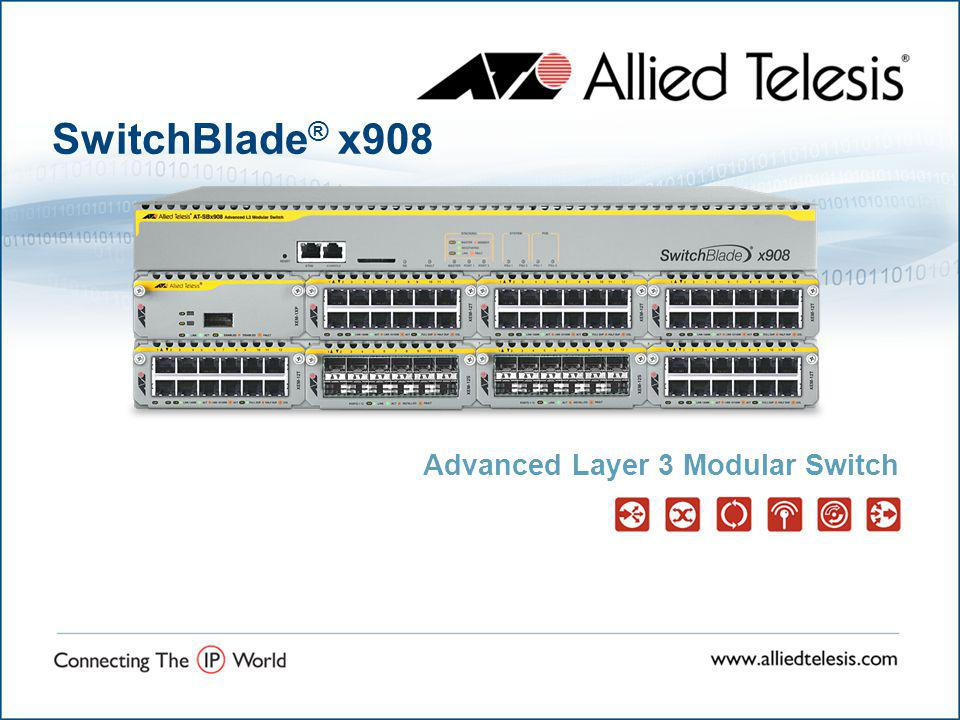 SwitchBlade ® x908 Advanced Layer 3 Modular Switch