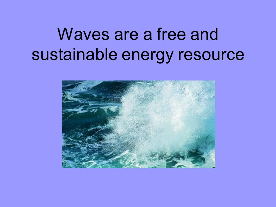 Waves are a free and sustainable energy resource