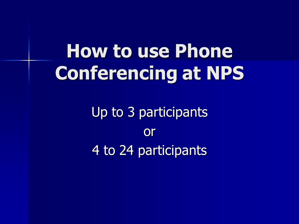 How to use Phone Conferencing at NPS Up to 3 participants or 4 to 24 participants