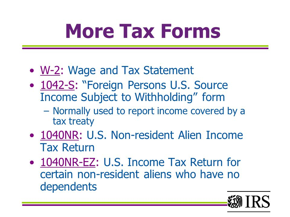 More Tax Forms W-2: Wage and Tax Statement 1042-S: Foreign Persons U.S.