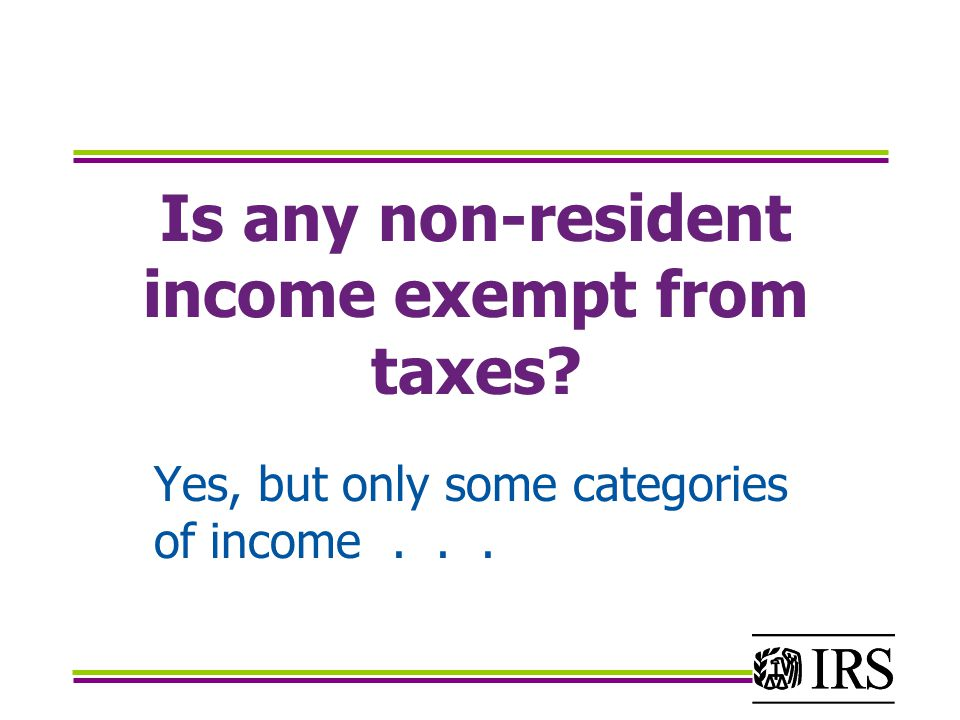 Is any non-resident income exempt from taxes Yes, but only some categories of income...