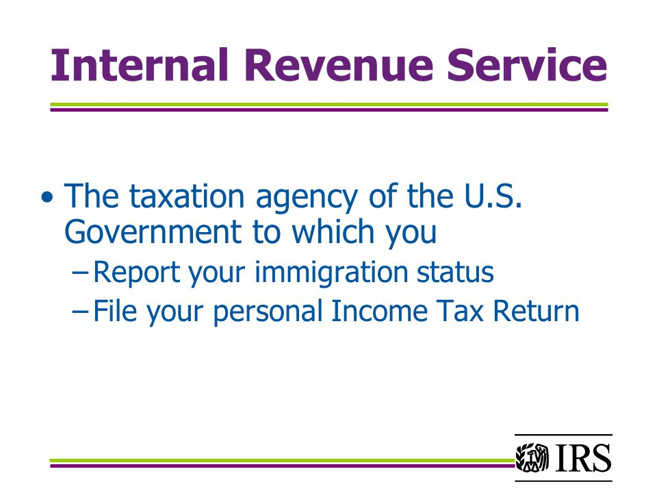 Internal Revenue Service The taxation agency of the U.S.