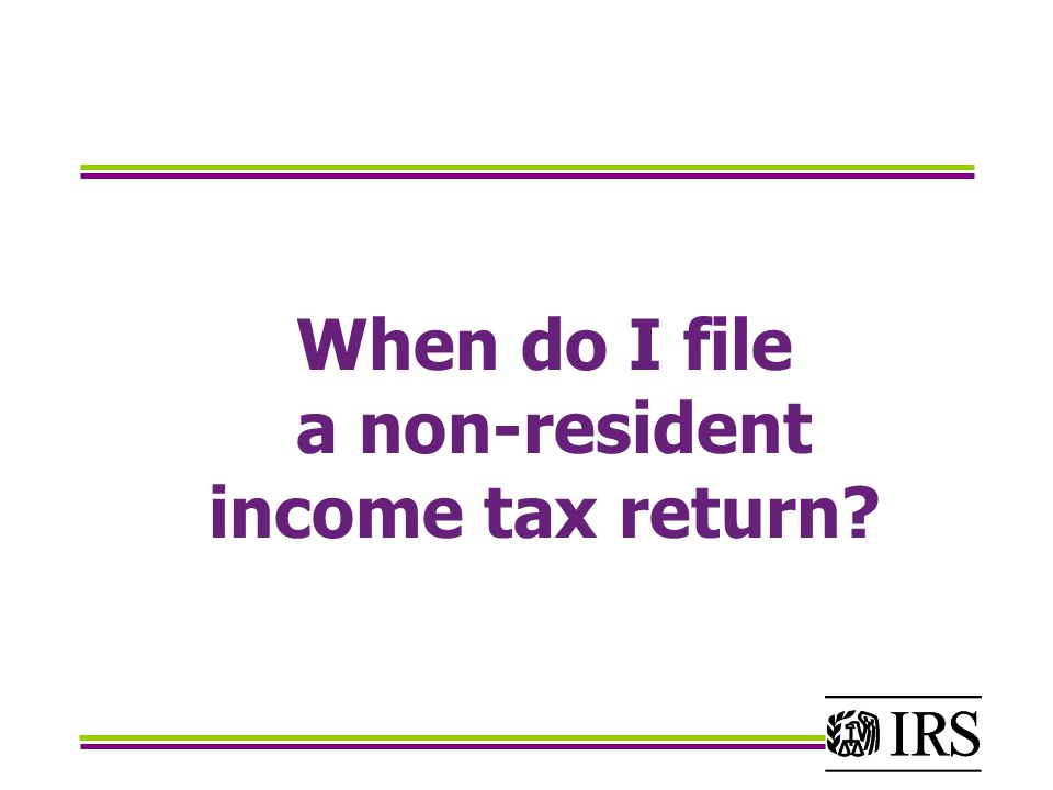 When do I file a non-resident income tax return