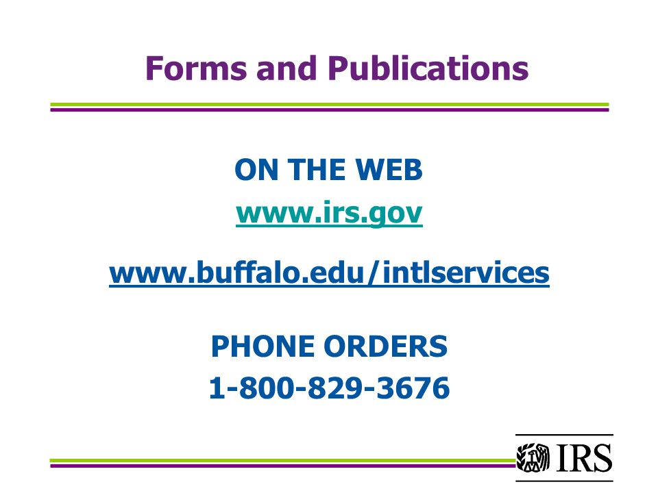 Forms and Publications ON THE WEB www.irs.gov www.buffalo.edu/intlservices PHONE ORDERS 1-800-829-3676