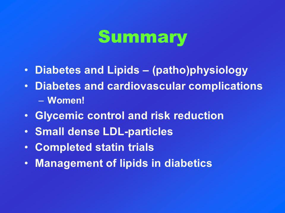Summary Diabetes and Lipids – (patho)physiology Diabetes and cardiovascular complications –Women.