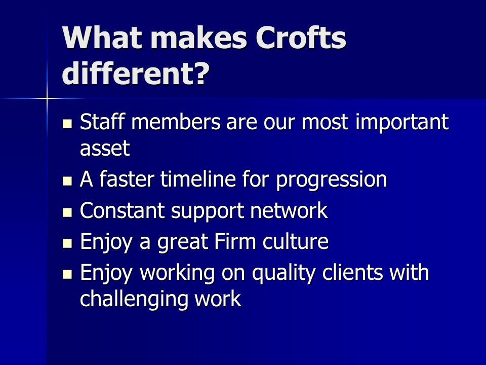 What makes Crofts different? Staff members are our most important asset Staff members are our most important asset A faster timeline for progression A