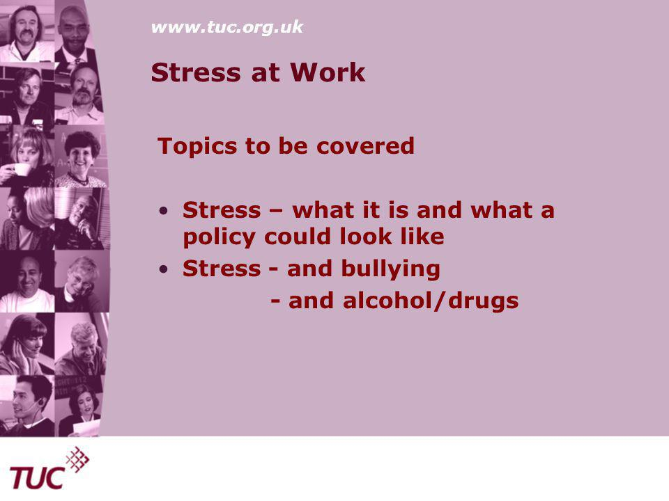 www.tuc.org.uk Stress at Work Key to a stress policy is good risk assessment.