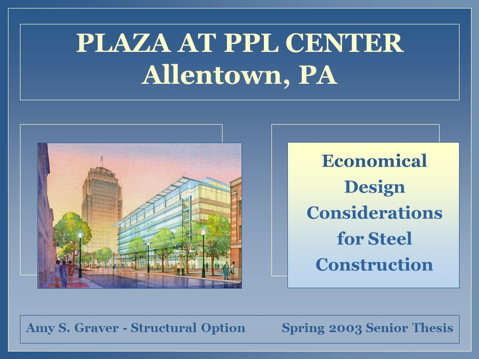 PLAZA AT PPL CENTER Allentown, PA Economical Design Considerations for Steel Construction Amy S.