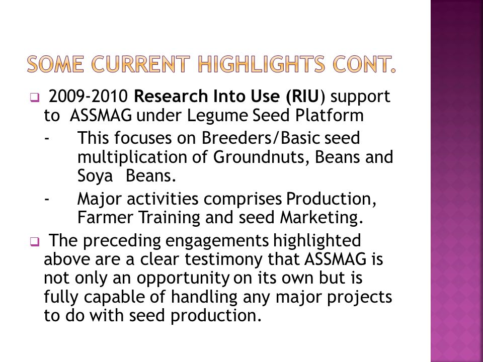  2009-2010 Research Into Use (RIU) support to ASSMAG under Legume Seed Platform -This focuses on Breeders/Basic seed multiplication of Groundnuts, Beans and Soya Beans.