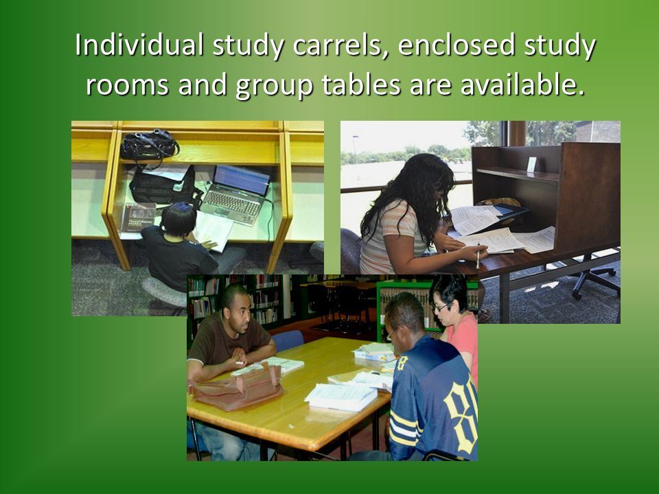 Individual study carrels, enclosed study rooms and group tables are available.