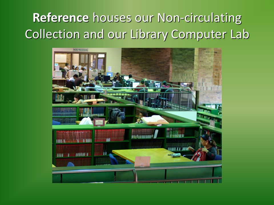 Reference houses our Non-circulating Collection and our Library Computer Lab