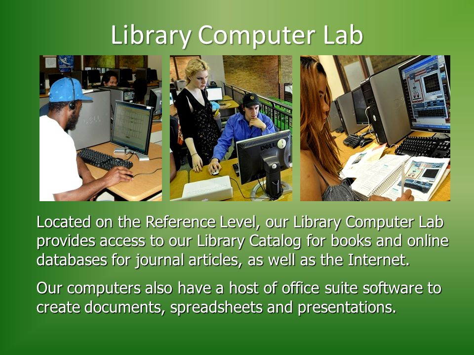 Located on the Reference Level, our Library Computer Lab provides access to our Library Catalog for books and online databases for journal articles, as well as the Internet.