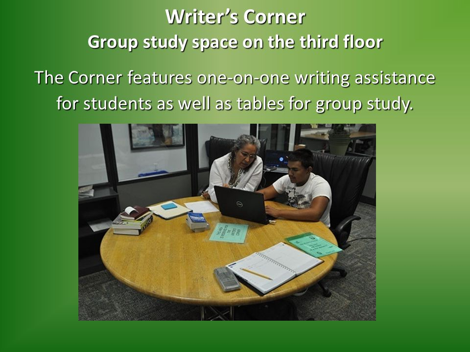 Writer's Corner Group study space on the third floor The Corner features one-on-one writing assistance for students as well as tables for group study.