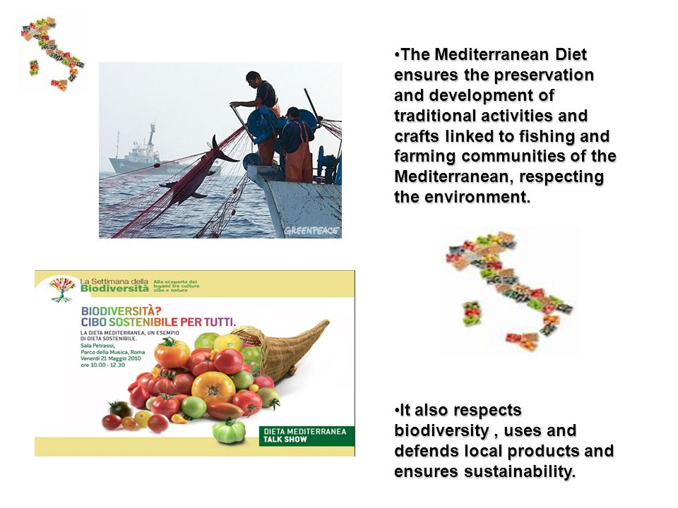 The Mediterranean Diet ensures the preservation and development of traditional activities and crafts linked to fishing and farming communities of the Mediterranean, respecting the environment.The Mediterranean Diet ensures the preservation and development of traditional activities and crafts linked to fishing and farming communities of the Mediterranean, respecting the environment.