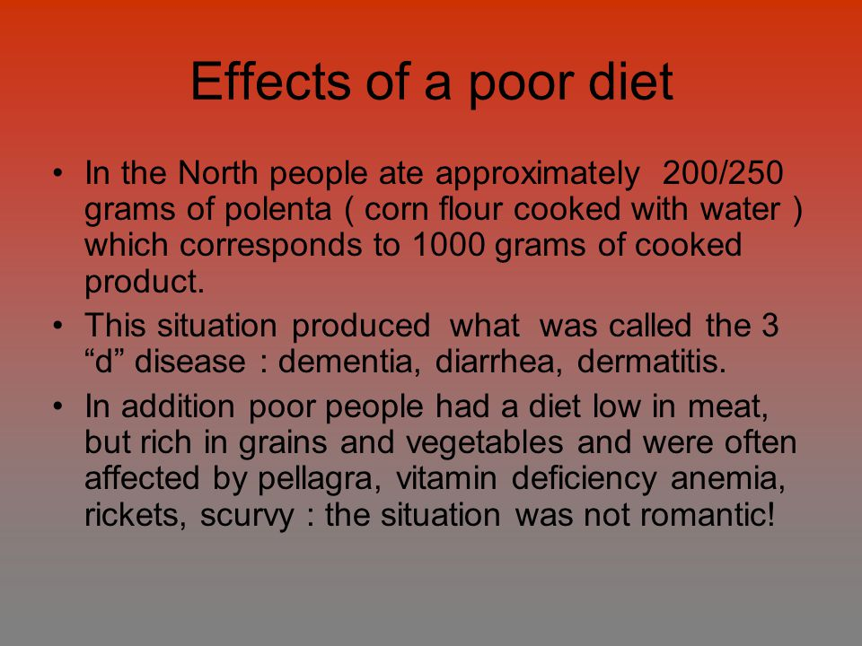 Effects of a poor diet In the North people ate approximately 200/250 grams of polenta ( corn flour cooked with water ) which corresponds to 1000 grams of cooked product.